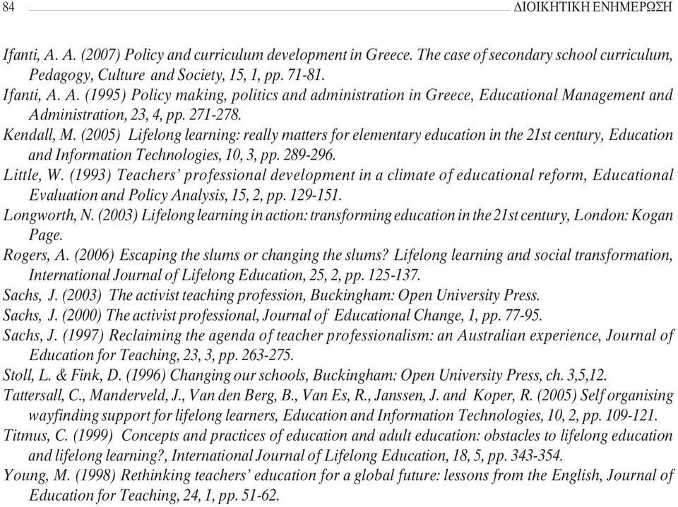 (1993) Teachers professional development in a climate of educational reform, Educational Evaluation and Policy Analysis, 15, 2, pp. 129-151. Longworth, N.