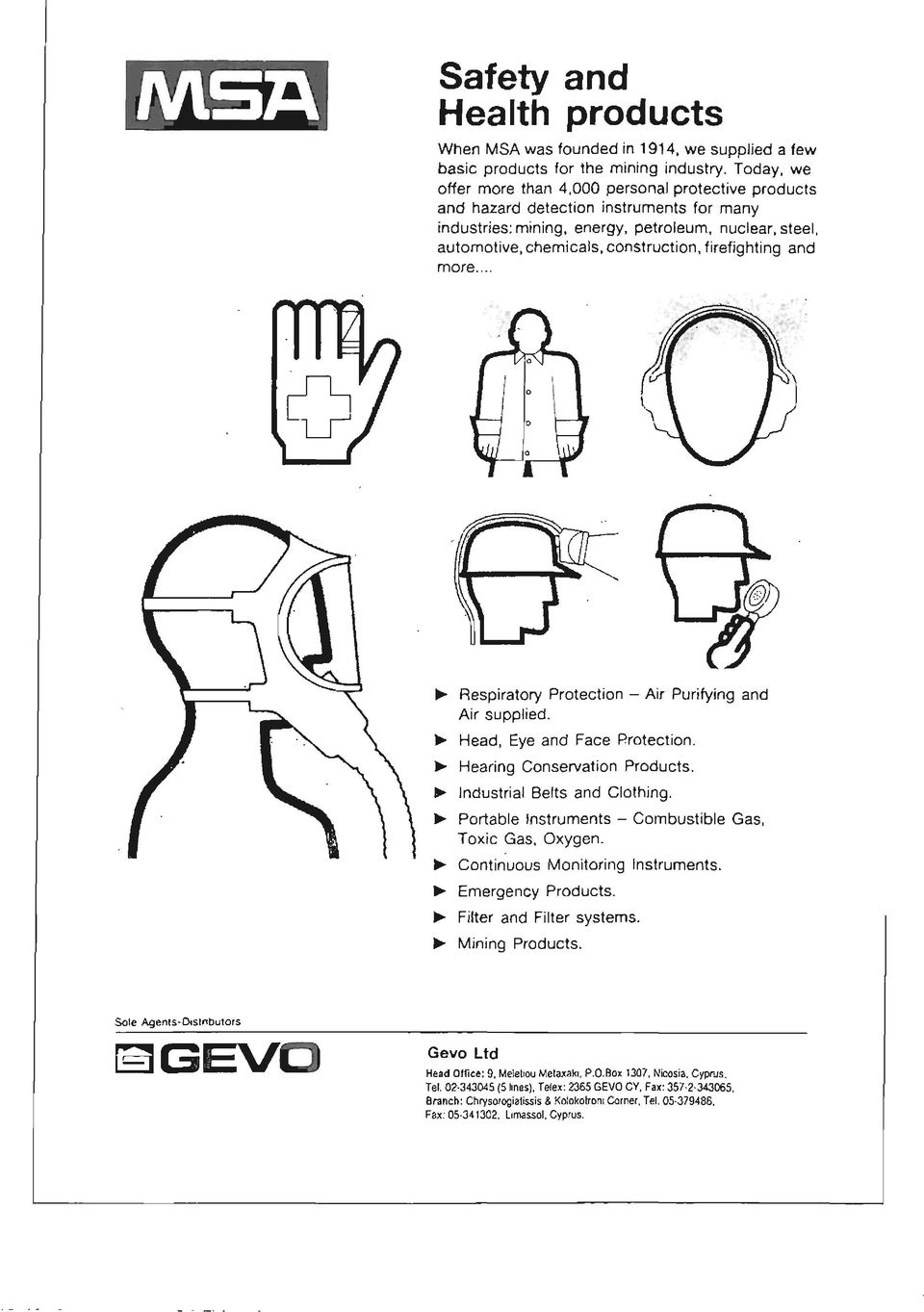 firefighting and more... ο ο JI!J ~; ~ RespIratory Protection - ΑίΓ Purifying and ΑίΓ supplied. ~ Head, Eye and Face Protection. ~ Hearing ConservatIon Products. ~ Industrial Belts and Clothing.