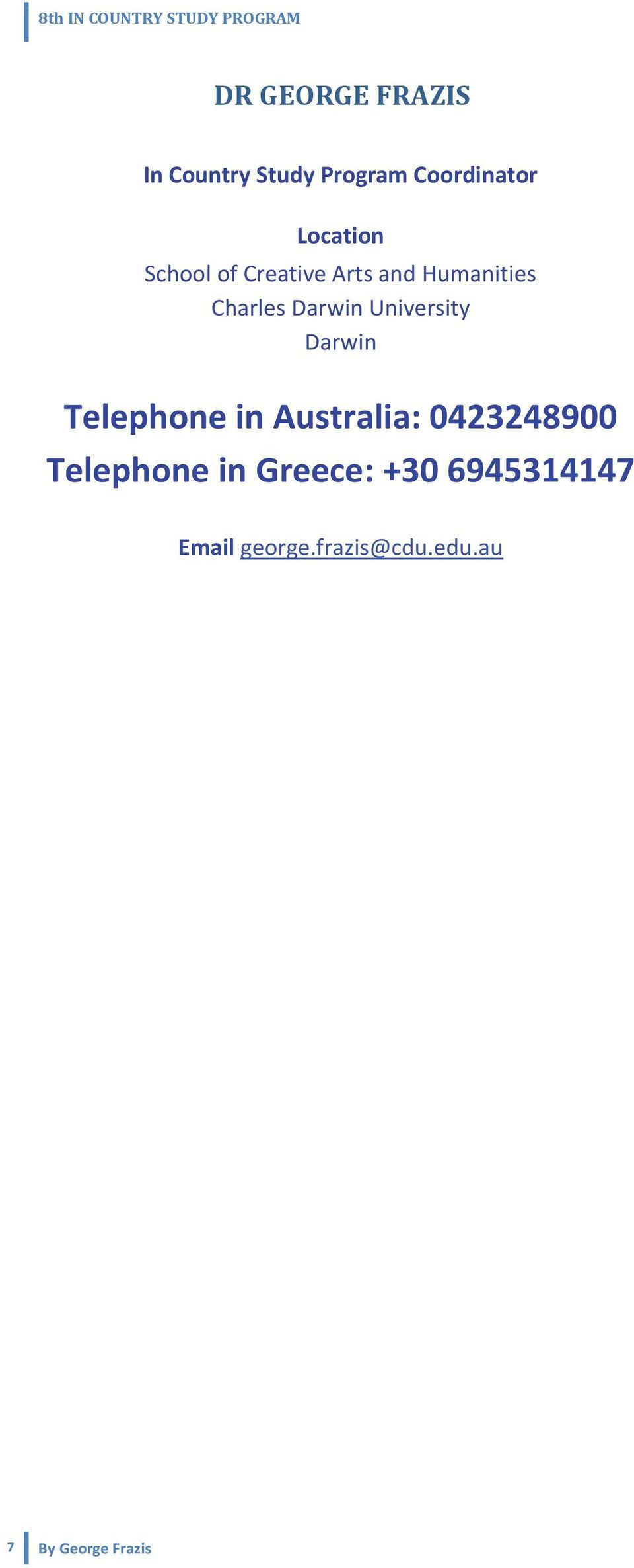 Telephone +30 6945314147 in Greece: +30 6945314147 Email george.frazis@cdu.edu.au Email george.frazis@cdu.edu.au Maria Papaskouli Sales & Marketing Manager Maria Papaskouli Sales & Marketing Manager E-mail mpapaskouli@yannatours.