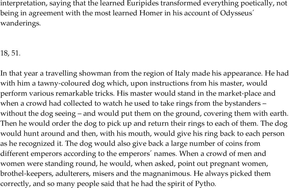 His master would stand in the market-place and when a crowd had collected to watch he used to take rings from the bystanders without the dog seeing and would put them on the ground, covering them