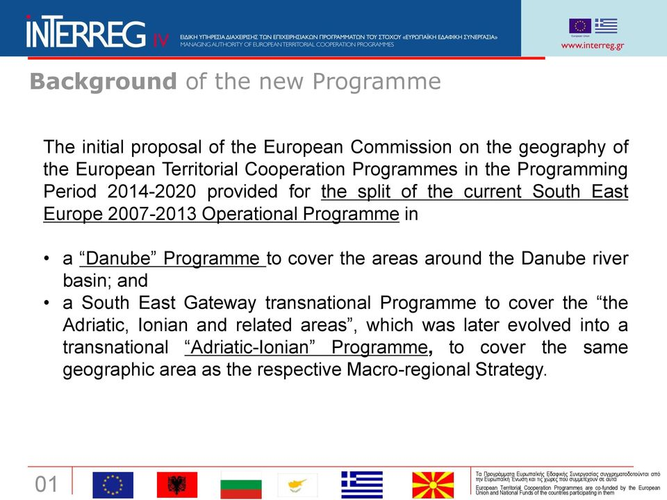 cover the areas around the Danube river basin; and a South East Gateway transnational Programme to cover the the Adriatic, Ionian and related areas,