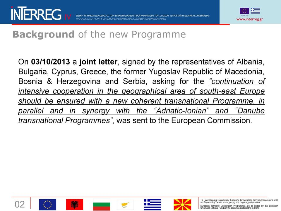 intensive cooperation in the geographical area of south-east Europe should be ensured with a new coherent transnational
