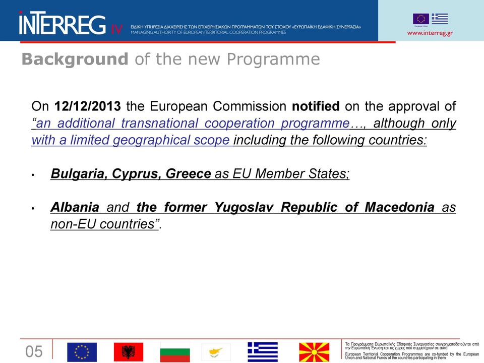 limited geographical scope including the following countries: Bulgaria, Cyprus, Greece