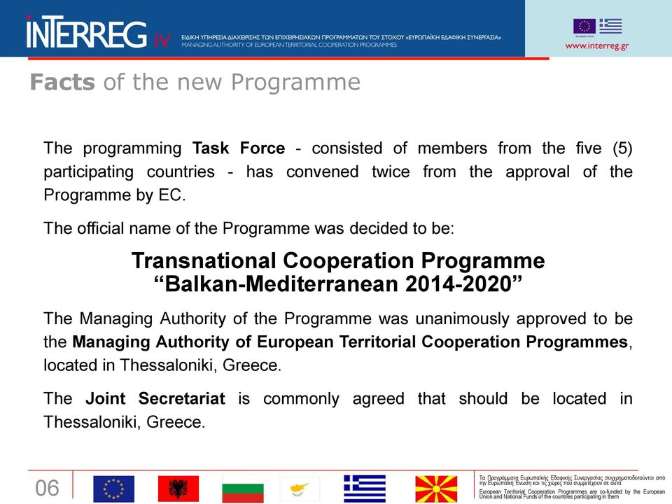 The official name of the Programme was decided to be: Transnational Cooperation Programme Balkan-Mediterranean 2014-2020 The Managing