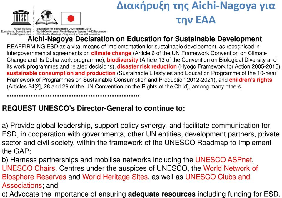 Diversity and its work programmes and related decisions), disaster risk reduction (Hyogo Framework for Action 2005-2015), sustainable consumption and production (Sustainable Lifestyles and Education