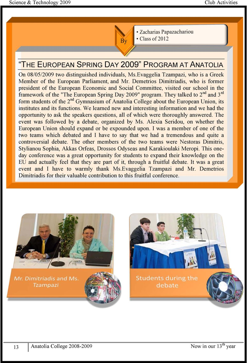 "Demetrios Dimitriadis, who is former president of the European Economic and Social Committee, visited our school in the framework of the ""The European Spring Day 2009"" program."