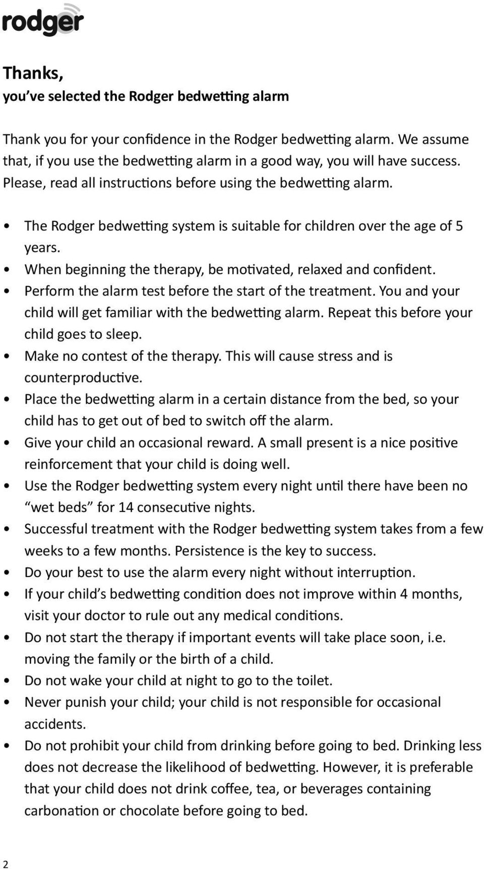 When beginning the therapy, be mo vated, relaxed and confident. Perform the alarm test before the start of the treatment. You and your child will get familiar with the bedwe ng alarm.