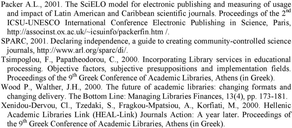 Declaring independence, a guide to creating community-controlled science journals, http://www.arl.org/sparc/di/. Tsimpoglou, F., Papatheodorou, C., 2000.