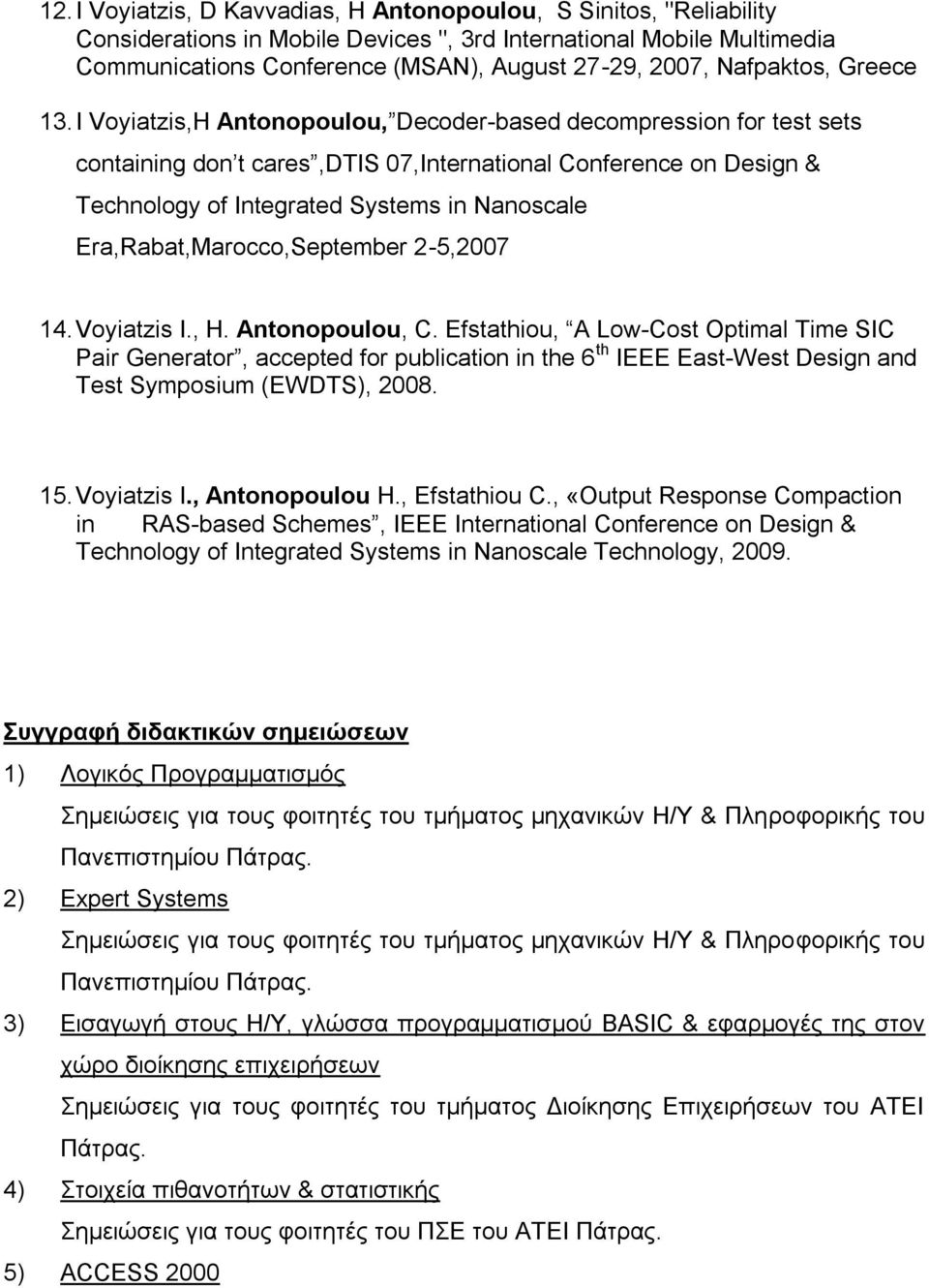 I Voyiatzis,H Antonopoulou, Decoder-based decompression for test sets containing don t cares,dtis 07,International Conference on Design & Technology of Integrated Systems in Nanoscale