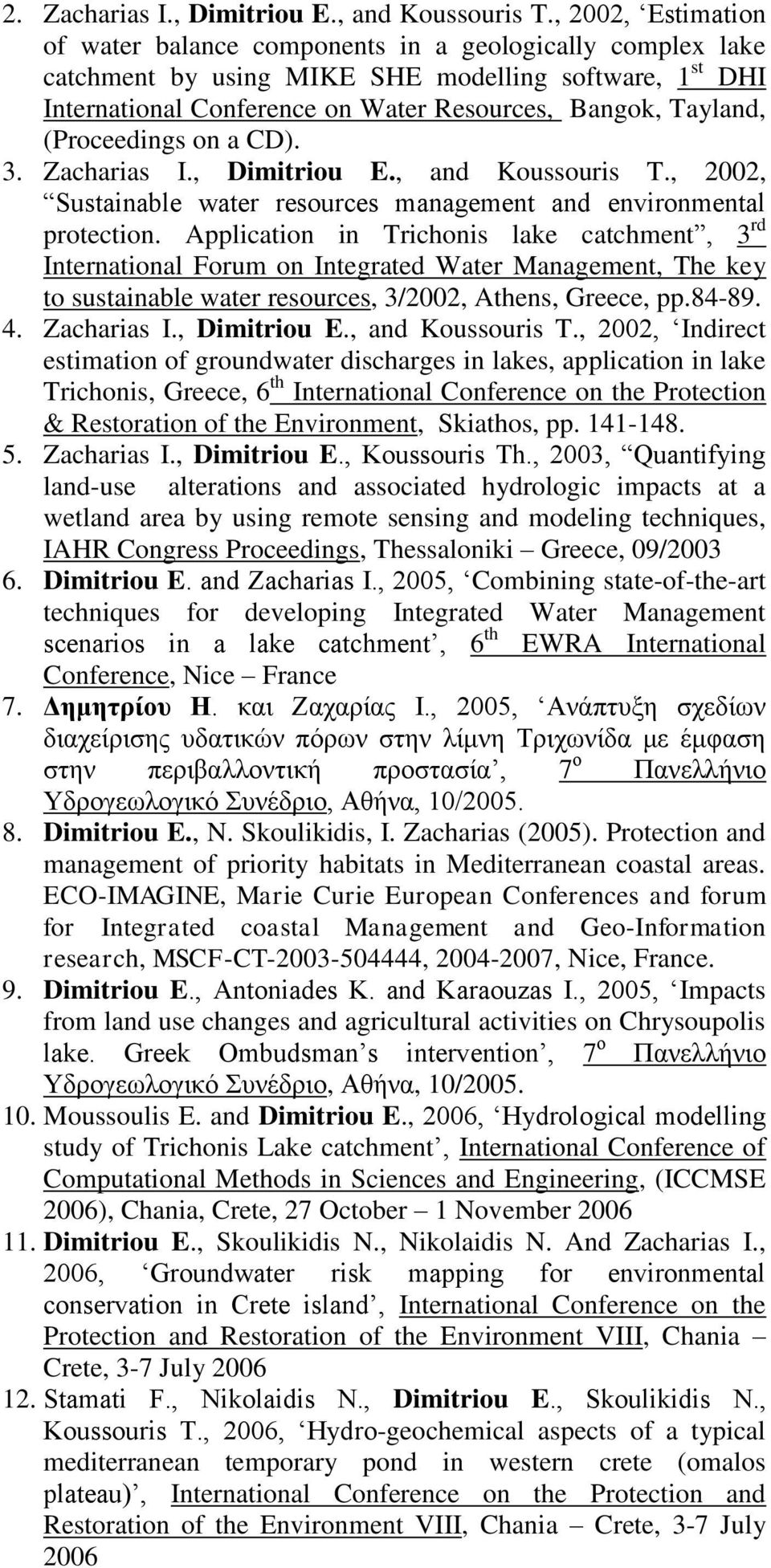 (Proceedings on a CD). 3. Zacharias I., Dimitriou E., and Koussouris T., 2002, Sustainable water resources management and environmental protection.