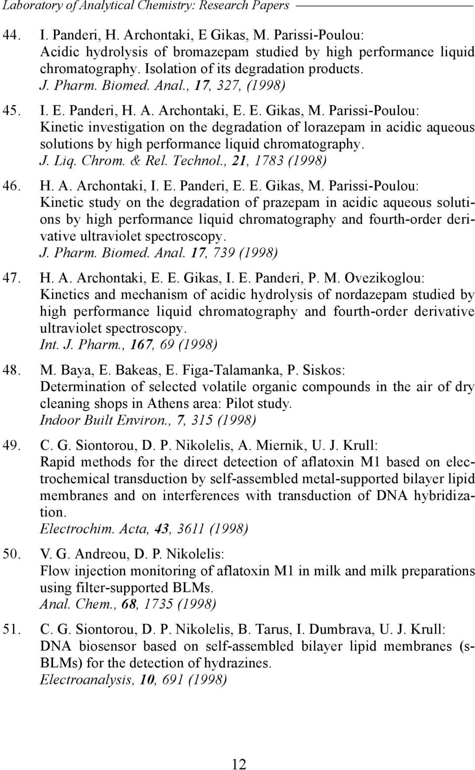 Parissi-Poulou: Kinetic investigation on the degradation of lorazepam in acidic aqueous solutions by high performance liquid chromatography. J. Liq. Chrom. & Rel. Technol., 21, 1783 (1998) 46. H. A.