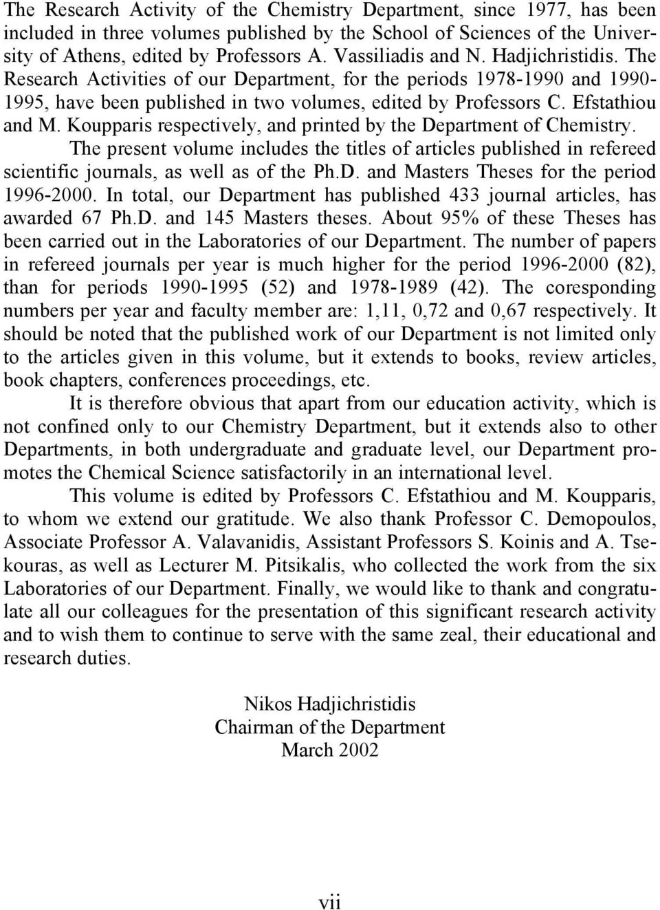Koupparis respectively, and printed by the Department of Chemistry. The present volume includes the titles of articles published in refereed scientific journals, as well as of the Ph.D. and Masters Theses for the period 1996-2000.