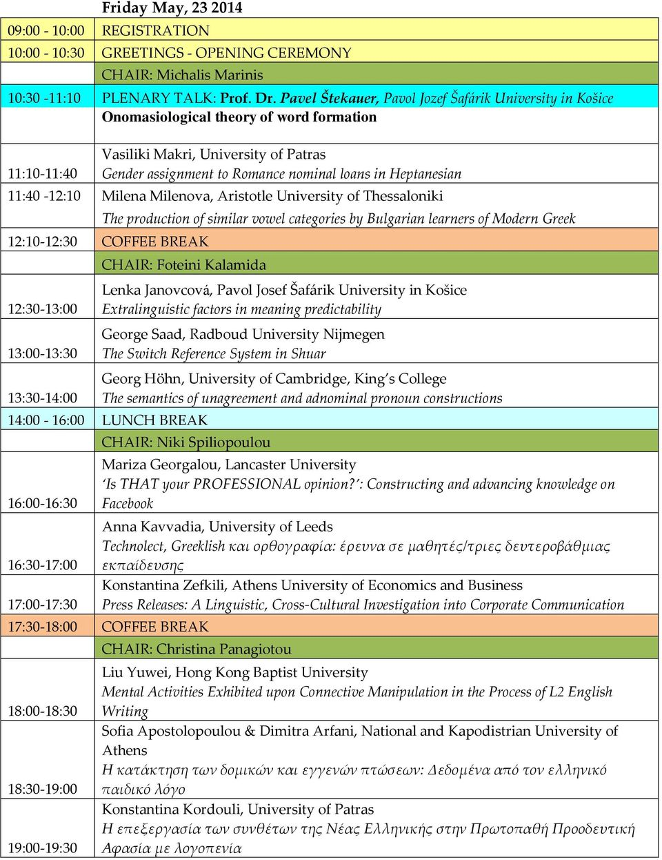 Heptanesian 11:40-12:10 Milena Milenova, Aristotle University of Thessaloniki The production of similar vowel categories by Bulgarian learners of Modern Greek 12:10-12:30 COFFEE BREAK 12:30-13:00