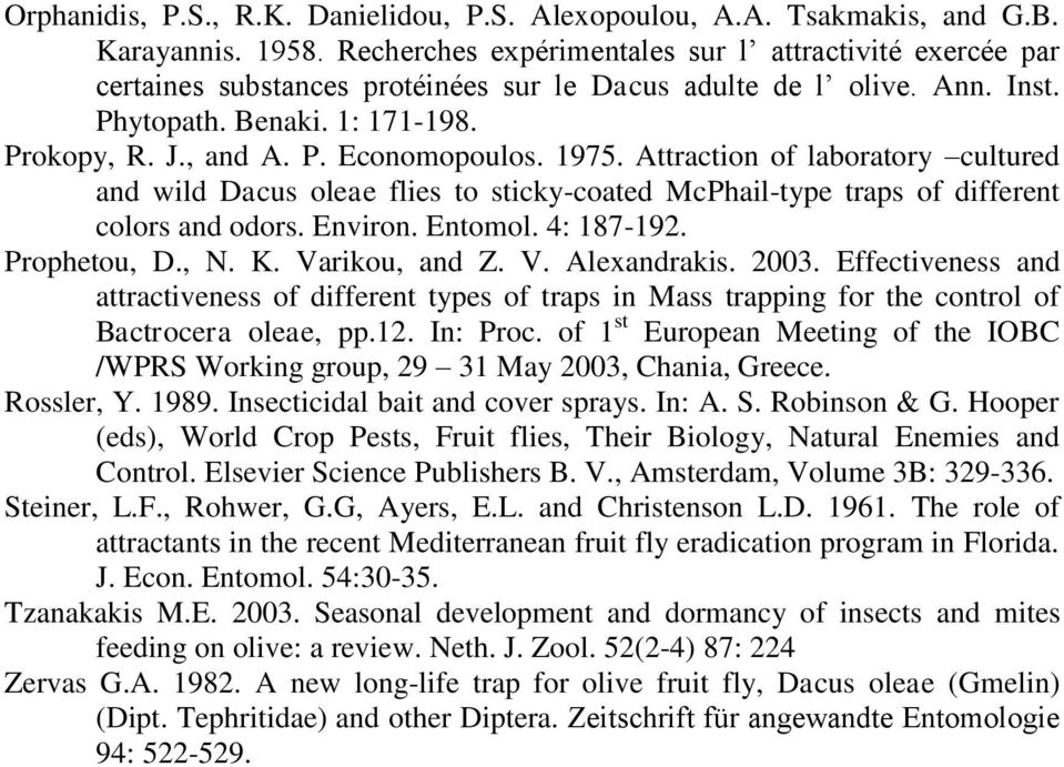 1975. Attraction of laboratory cultured and wild Dacus oleae flies to sticky-coated McPhail-type traps of different colors and odors. Environ. Entomol. 4: 187-192. Prophetou, D., N. K. Varikou, and Z.