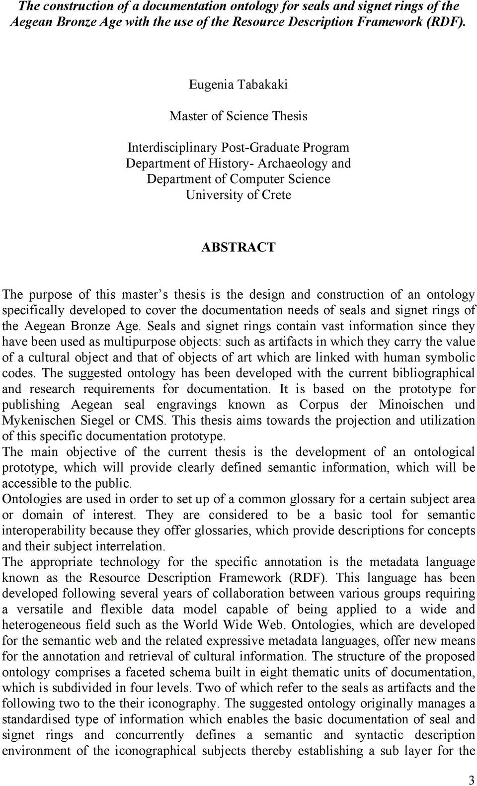 this master s thesis is the design and construction of an ontology specifically developed to cover the documentation needs of seals and signet rings of the Aegean Bronze Age.