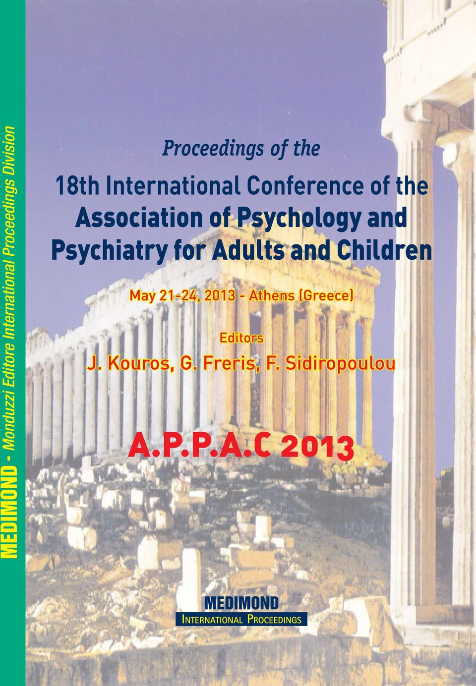 Psychiatry for Adults and Children May 2-24, 203 - Athens (Greece) Editors J.