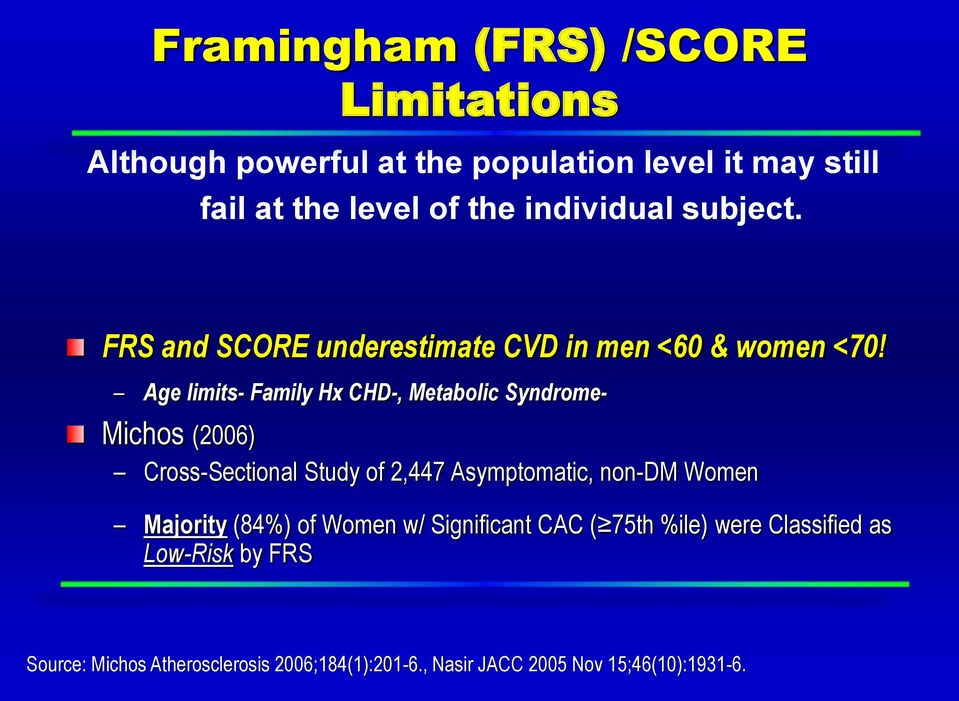 Age limits- Family Hx CHD-, Metabolic Syndrome- Michos (2006) Cross-Sectional Study of 2,447 Asymptomatic, non-dm Women