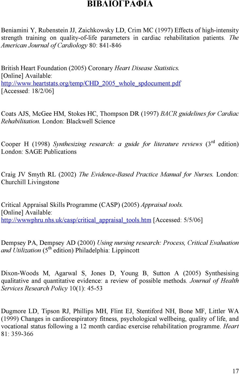 pdf [Accessed: 18/2/06] Coats AJS, McGee HM, Stokes HC, Thompson DR (1997) BACR guidelines for Cardiac Rehabilitation.