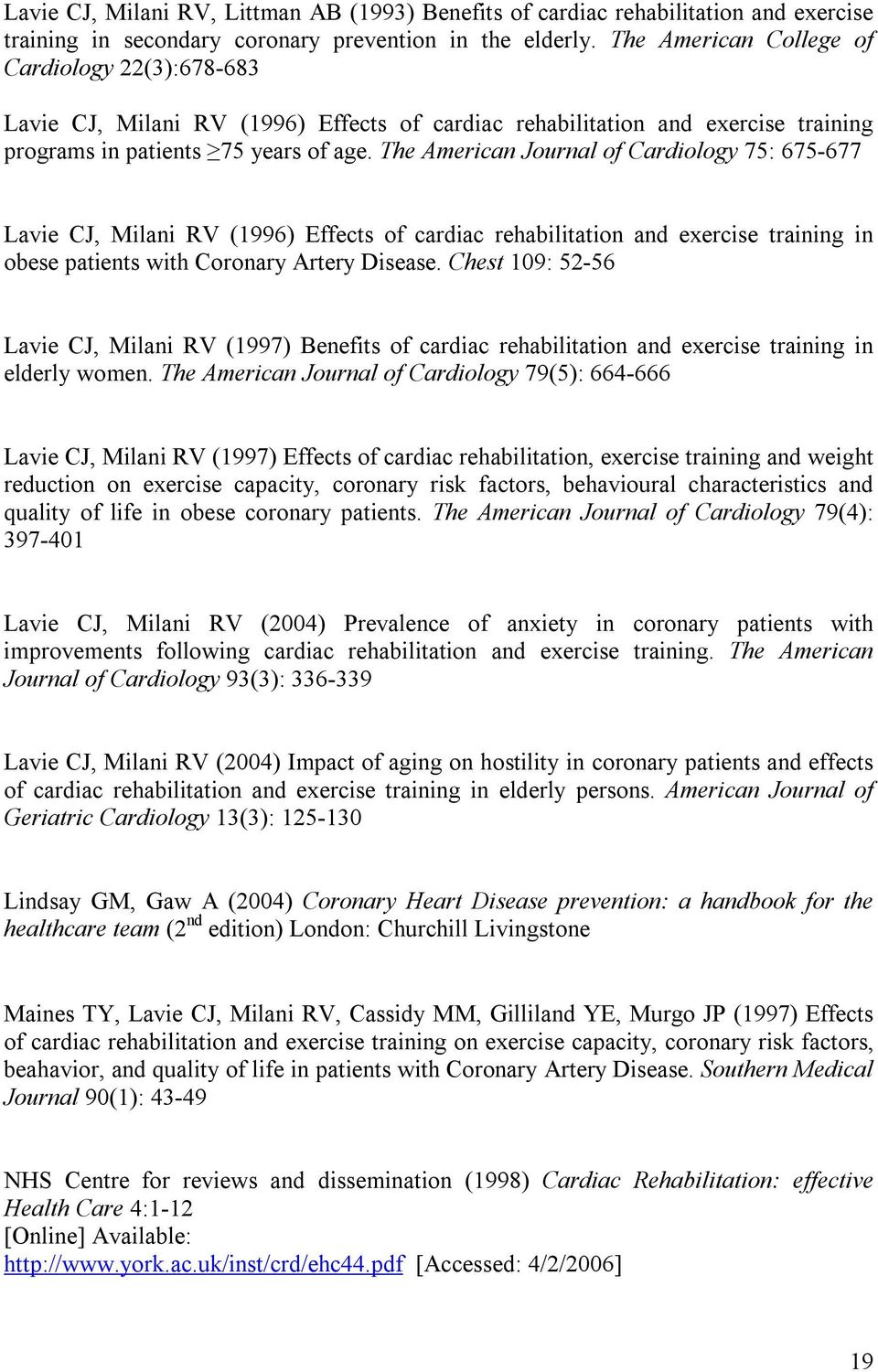 The American Journal of Cardiology 75: 675-677 Lavie CJ, Milani RV (1996) Effects of cardiac rehabilitation and exercise training in obese patients with Coronary Artery Disease.