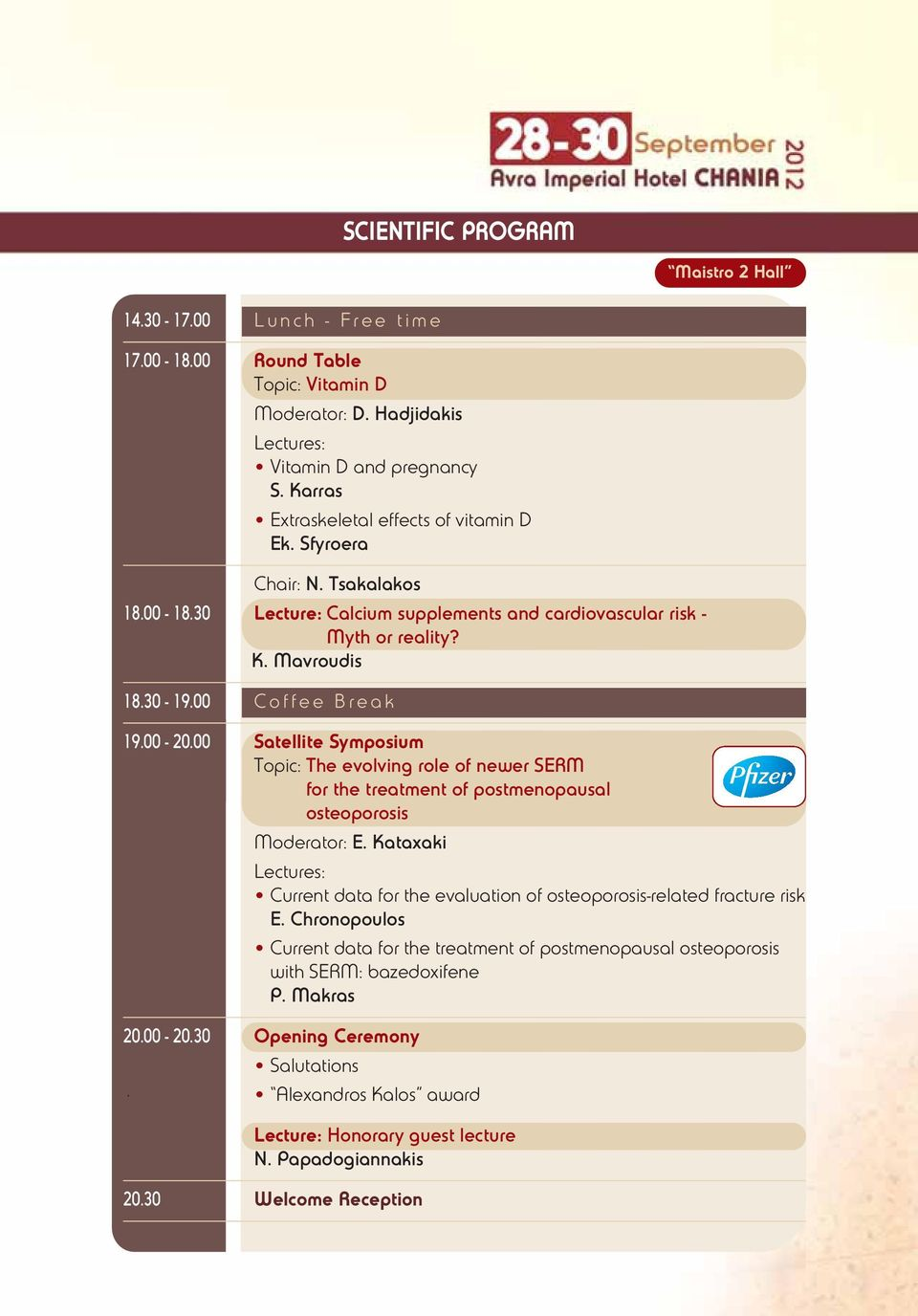 00 Coffee Break 19.00-20.00 Satellite Symposium Topic: The evolving role of newer SERM for the treatment of postmenopausal osteoporosis Moderator: Ε.