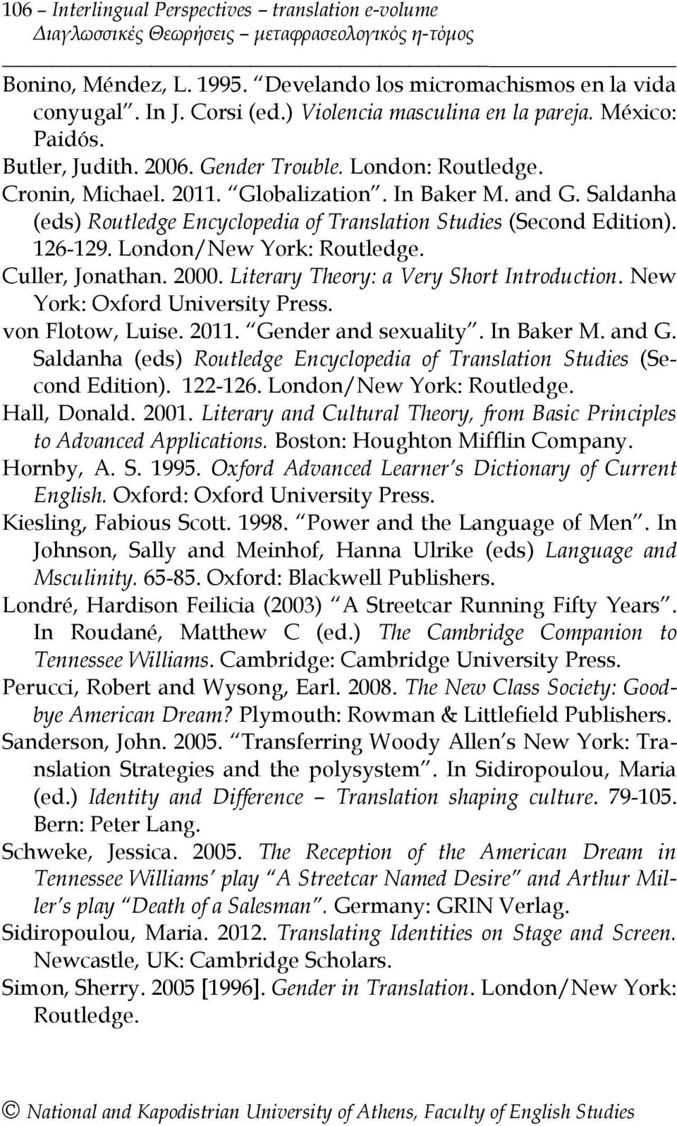 Saldanha (eds) Routledge Encyclopedia of Translation Studies (Second Edition). 126-129. London/New York: Routledge. Culler, Jonathan. 2000. Literary Theory: a Very Short Introduction.