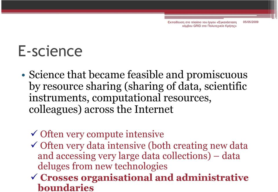 compute intensive Often very data intensive (both creating new data and accessing very large