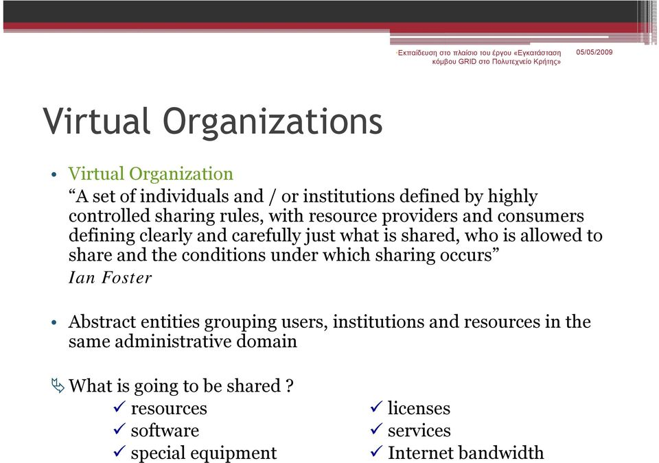 the conditions under which sharing occurs Ian Foster Abstract entities grouping users, institutions and resources in the