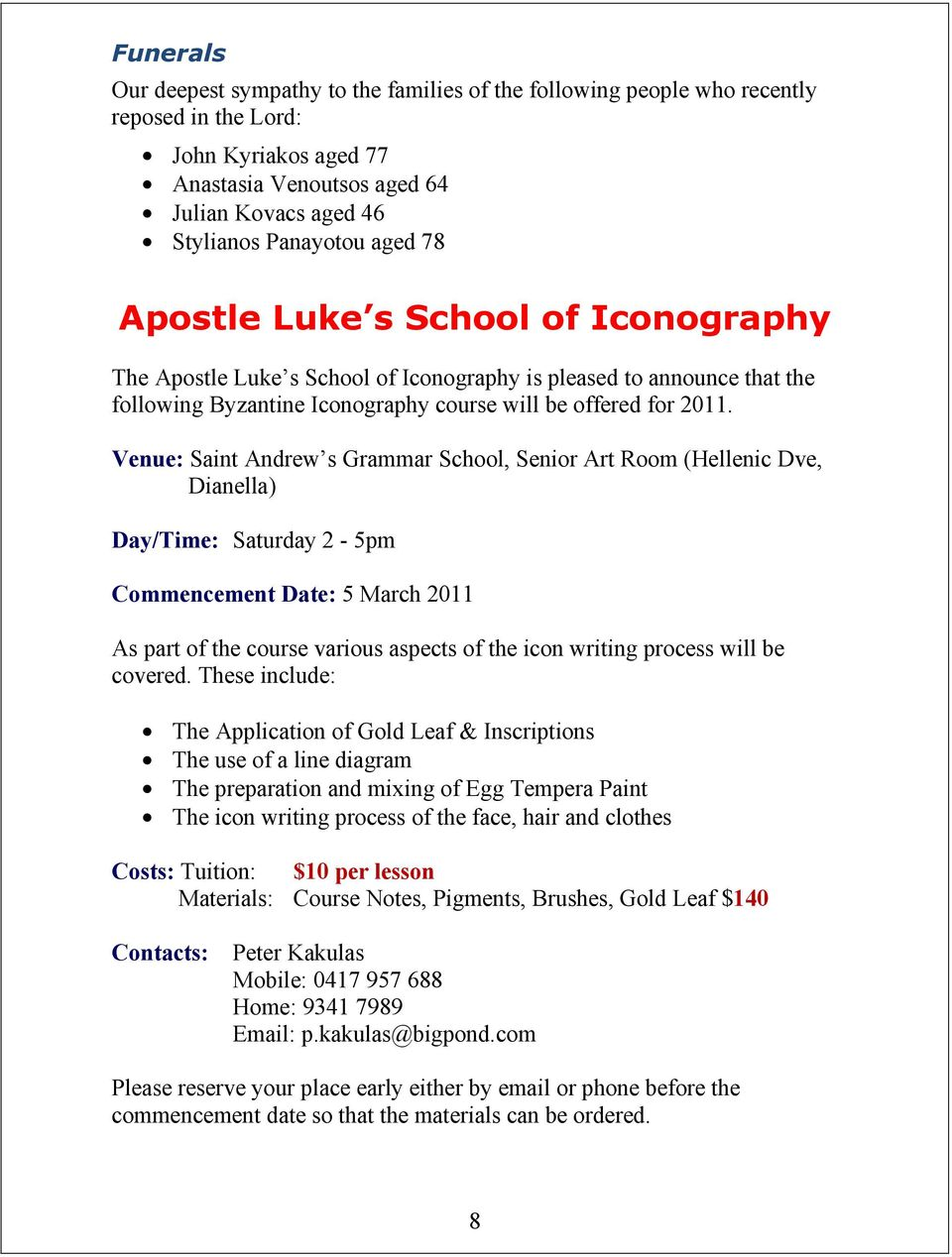 Venue: Saint Andrew s Grammar School, Senior Art Room (Hellenic Dve, Dianella) Day/Time: Saturday 2-5pm Commencement Date: 5 March 2011 As part of the course various aspects of the icon writing