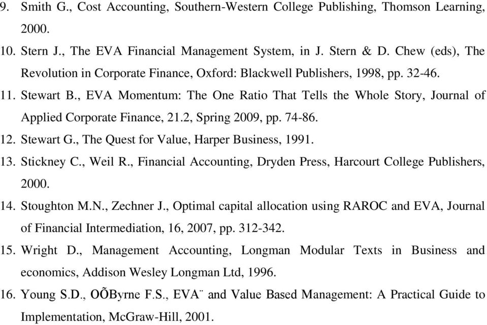 , EVA Momentum: The One Ratio That Tells the Whole Story, Journal of Applied Corporate Finance, 21.2, Spring 2009, pp. 74-86. 12. Stewart G., The Quest for Value, Harper Business, 1991. 13.