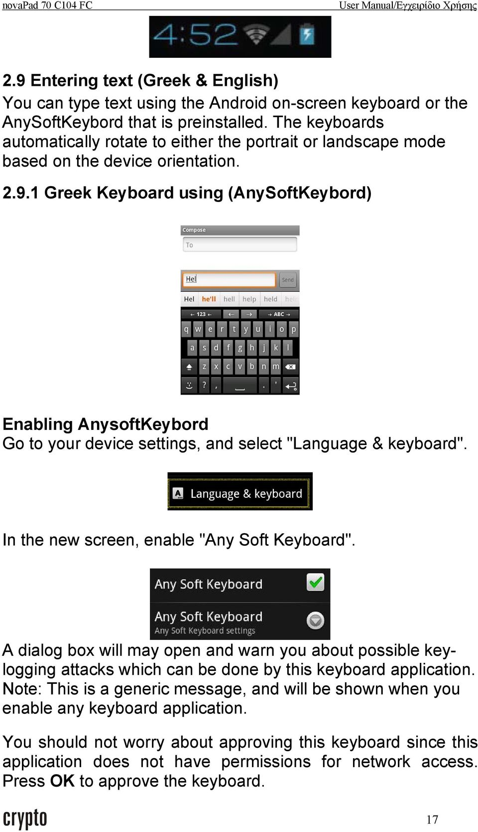 "1 Greek Keyboard using (AnySoftKeybord) Enabling AnysoftKeybord Go to your device settings, and select ""Language & keyboard"". In the new screen, enable ""Any Soft Keyboard""."