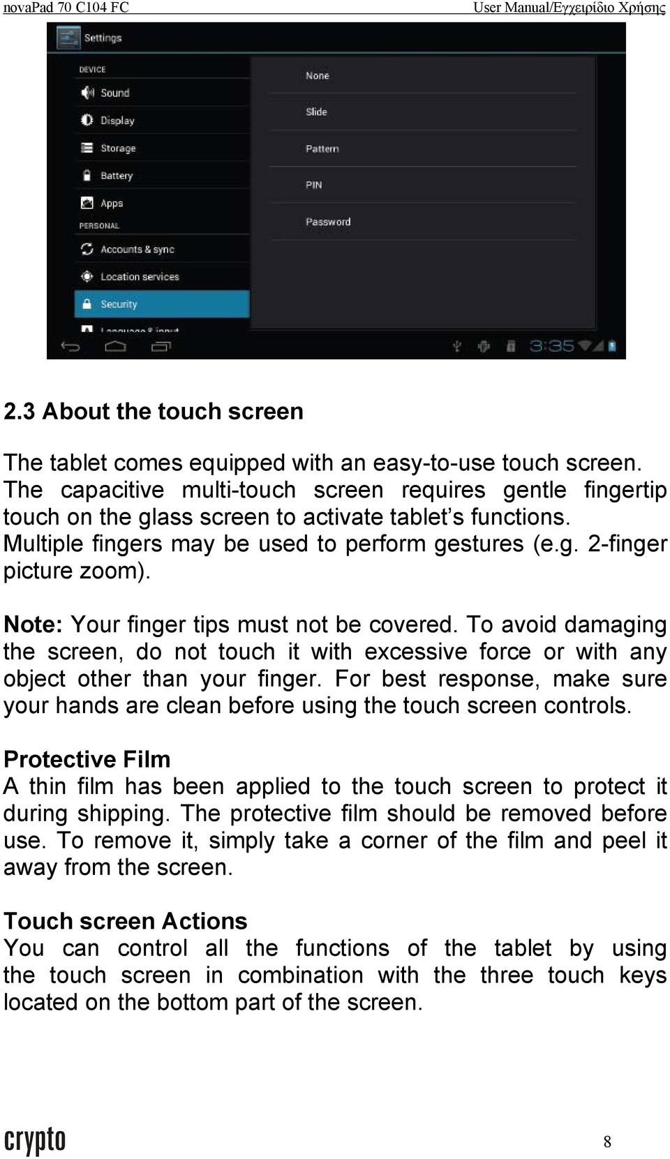 Note: Your finger tips must not be covered. To avoid damaging the screen, do not touch it with excessive force or with any object other than your finger.