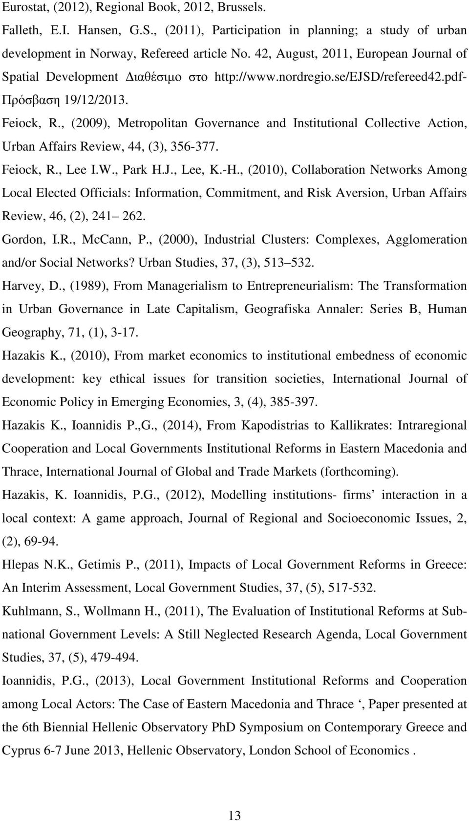 , (2009), Metropolitan Governance and Institutional Collective Action, Urban Affairs Review, 44, (3), 356-377. Feiock, R., Lee I.W., Park H.J., Lee, K.-H.