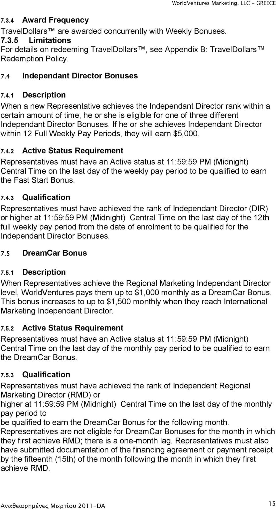 Independant Director Bonuses. If he or she achieves Independant Director within 12 Full Weekly Pay Periods, they will earn $5,000. 7.4.