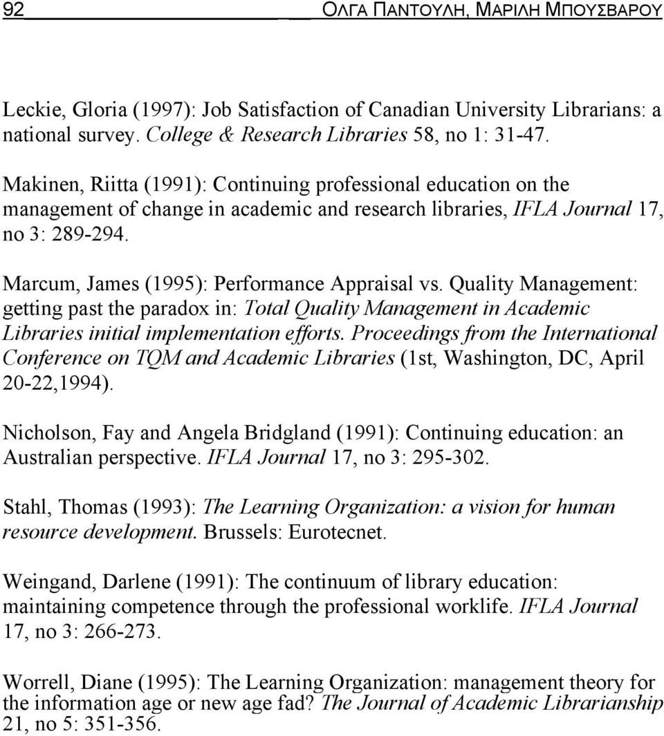 Marcum, James (1995): Performance Appraisal vs. Quality Management: getting past the paradox in: Total Quality Management in Academic Libraries initial implementation efforts.
