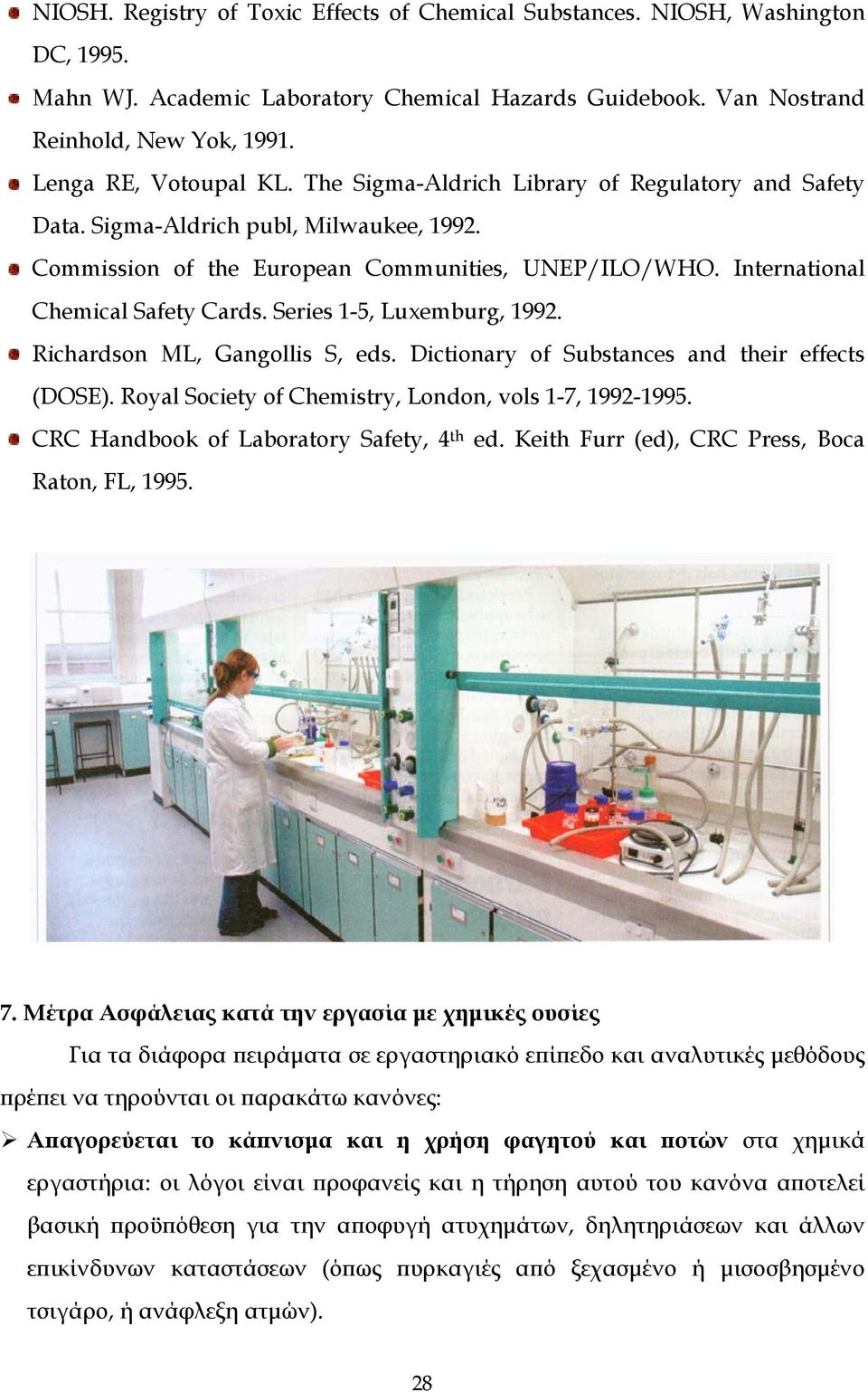 International Chemical Safety Cards. Series 1-5, Luxemburg, 1992. Richardson ML, Gangollis S, eds. Dictionary of Substances and their effects (DOSE).