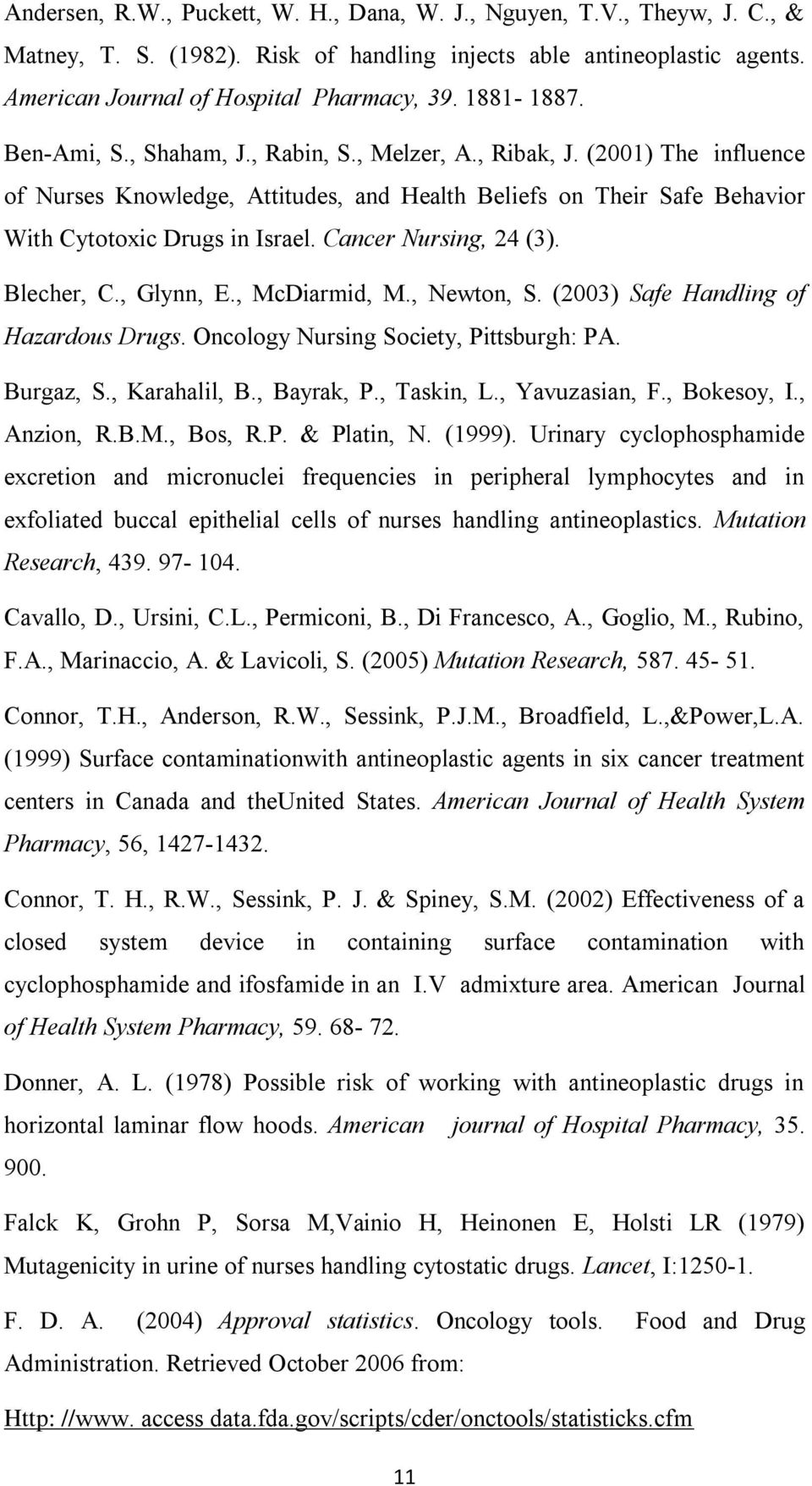 Cancer Nursing, 24 (3). Blecher, C., Glynn, E., McDiarmid, M., Newton, S. (2003) Safe Handling of Hazardous Drugs. Oncology Nursing Society, Pittsburgh: PA. Burgaz, S., Karahalil, B., Bayrak, P.