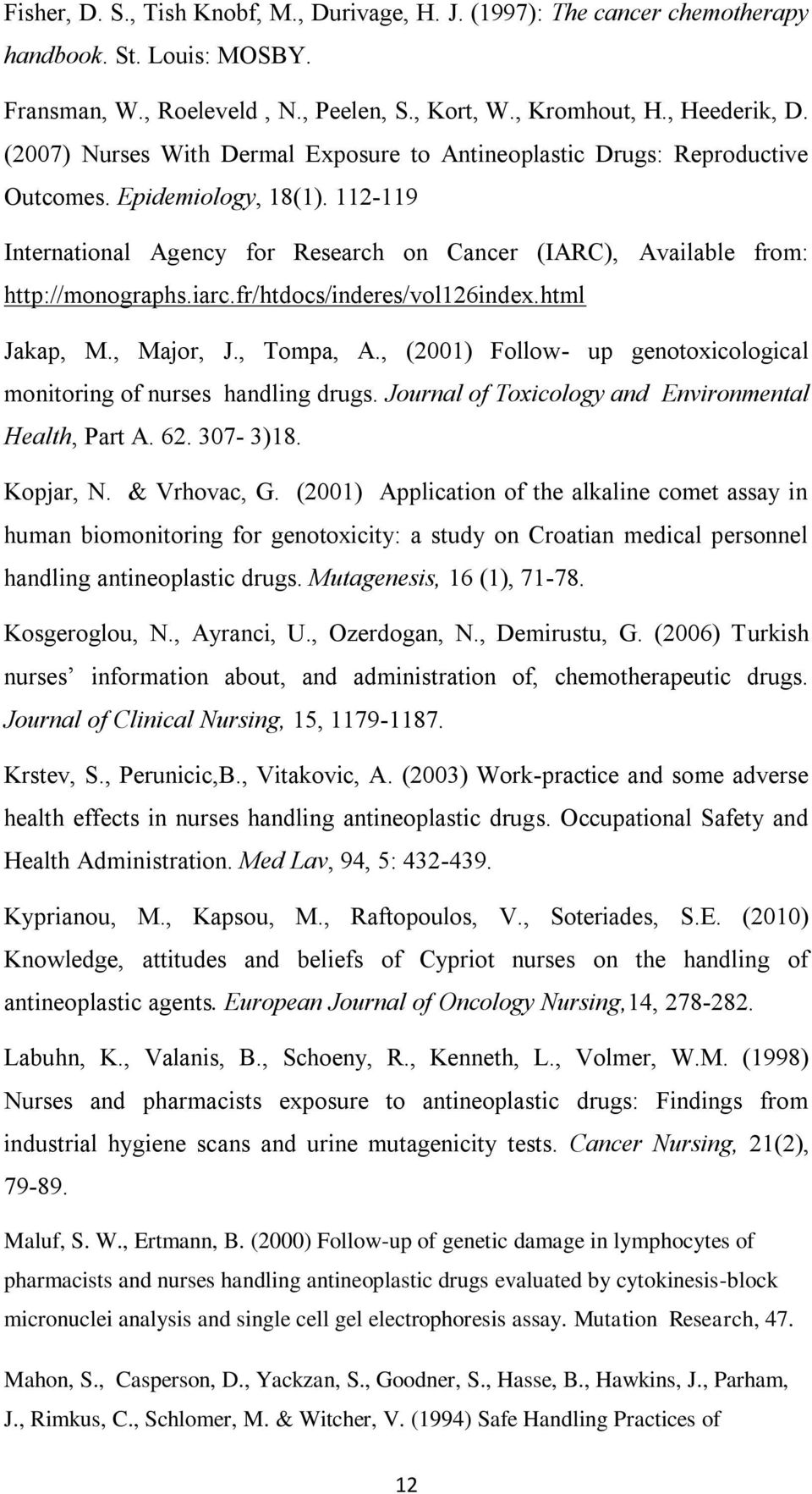 iarc.fr/htdocs/inderes/vol126index.html Jakap, M., Major, J., Tompa, A., (2001) Follow- up genotoxicological monitoring of nurses handling drugs.