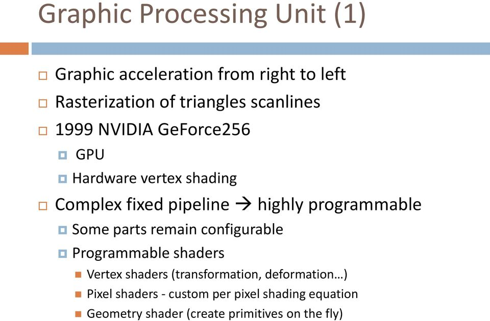 programmable Some parts remain configurable Programmable shaders Vertex shaders (transformation,