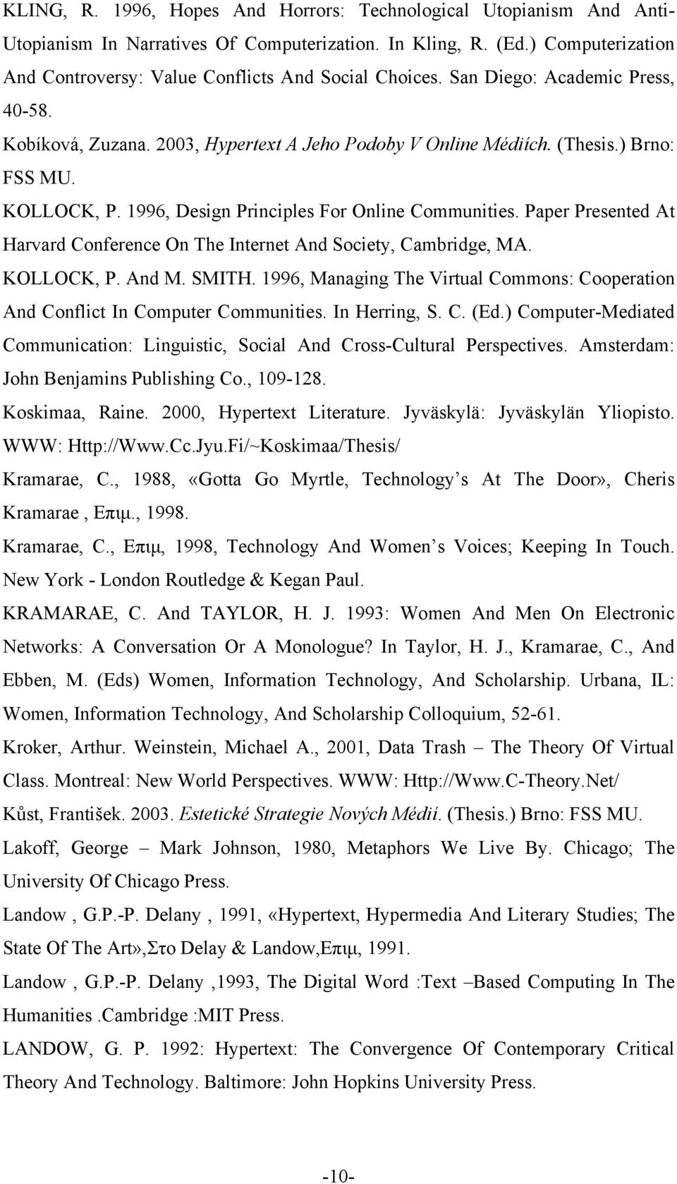 KOLLOCK, P. 1996, Design Principles For Online Communities. Paper Presented At Harvard Conference On The Internet And Society, Cambridge, MA. KOLLOCK, P. And M. SMITH.