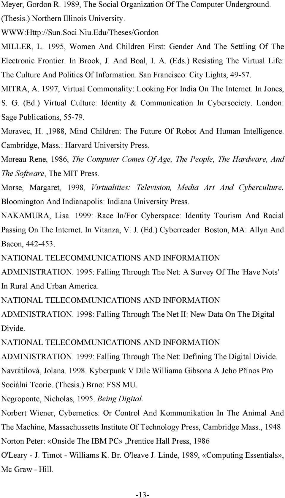 San Francisco: City Lights, 49-57. MITRA, A. 1997, Virtual Commonality: Looking For India On The Internet. In Jones, S. G. (Ed.) Virtual Culture: Identity & Communication In Cybersociety.