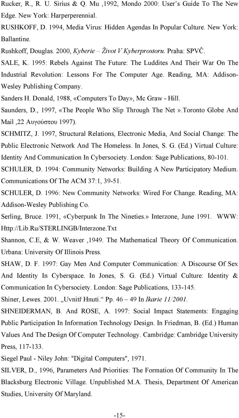Reading, MA: Addison- Wesley Publishing Company. Sanders H. Donald, 1988, «Computers To Day», Mc Graw - Hill. Saunders, D., 1997, «The People Who Slip Through The Net».