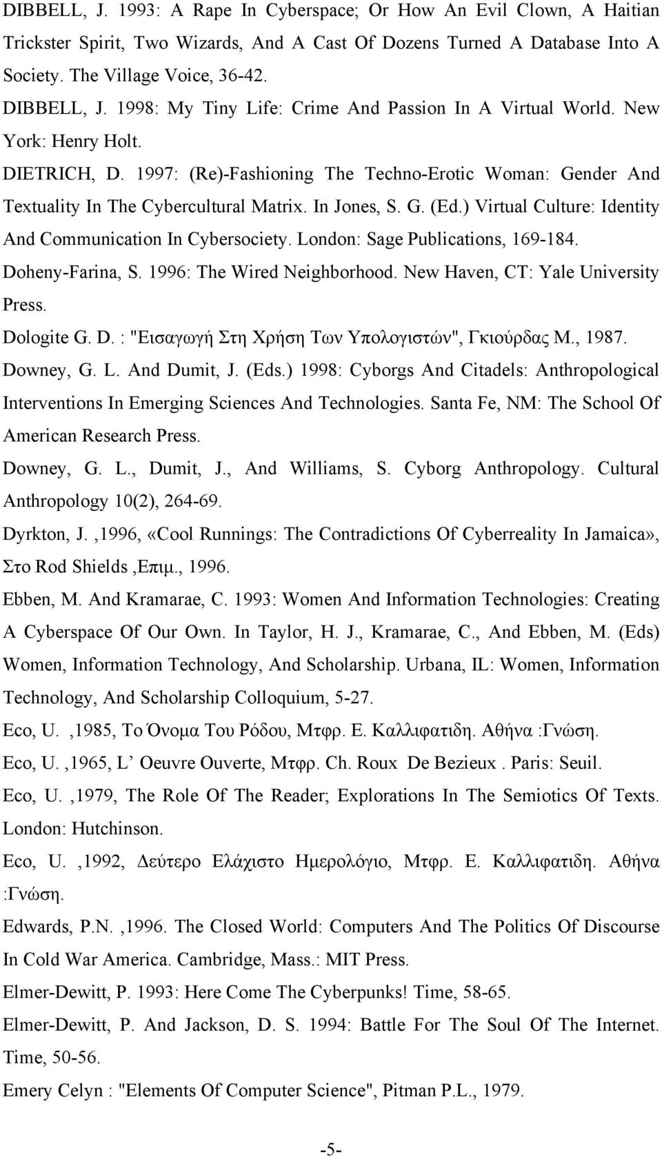 In Jones, S. G. (Ed.) Virtual Culture: Identity And Communication In Cybersociety. London: Sage Publications, 169-184. Doheny-Farina, S. 1996: The Wired Neighborhood.