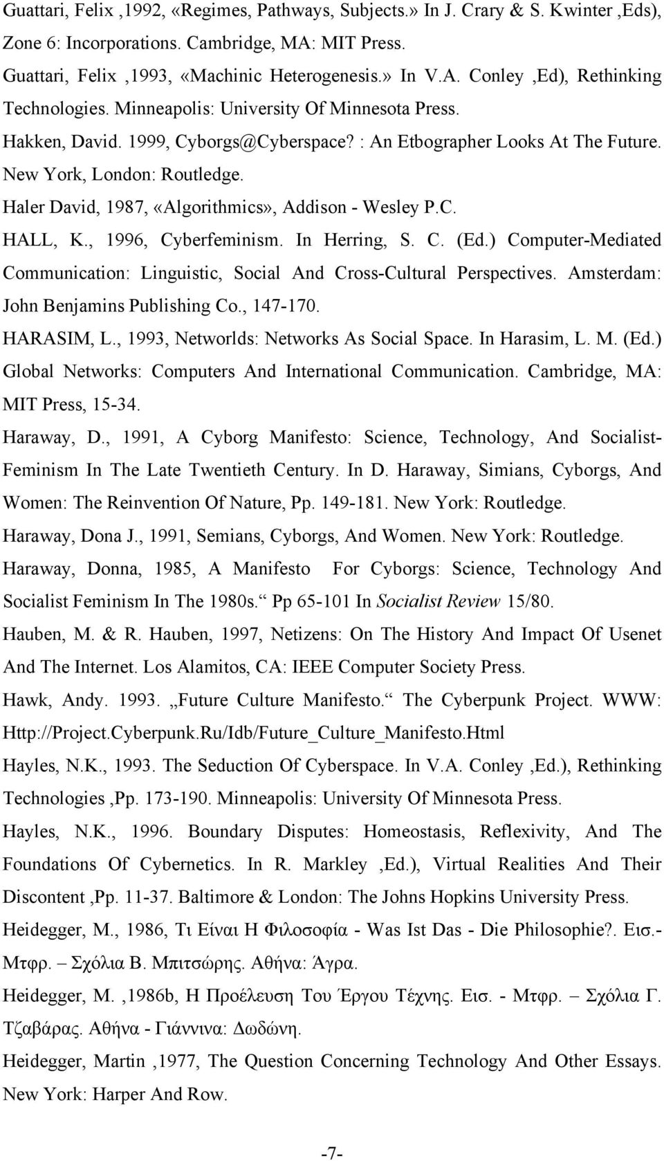 Haler David, 1987, «Algorithmics», Addison - Wesley P.C. HALL, K., 1996, Cyberfeminism. In Herring, S. C. (Ed.) Computer-Mediated Communication: Linguistic, Social And Cross-Cultural Perspectives.