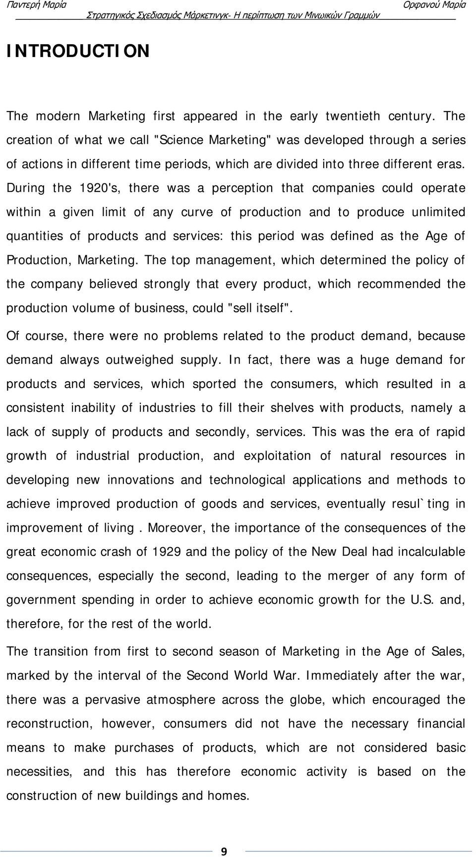 During the 1920's, there was a perception that companies could operate within a given limit of any curve of production and to produce unlimited quantities of products and services: this period was