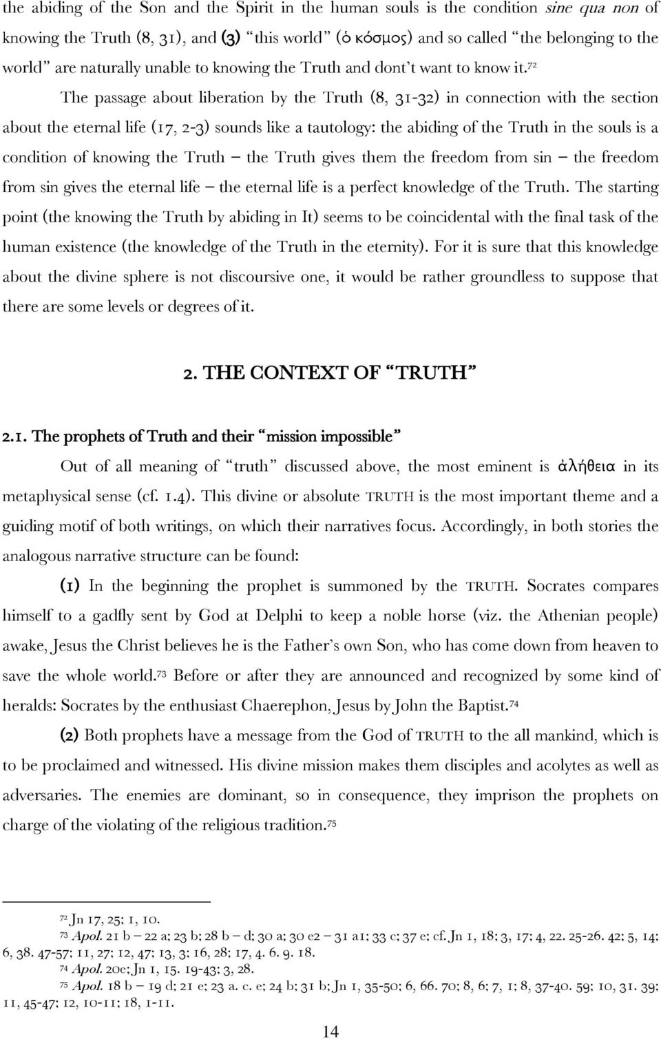 72 The passage about liberation by the Truth (8, 31-32) in connection with the section about the eternal life (17, 2-3) sounds like a tautology: the abiding of the Truth in the souls is a condition