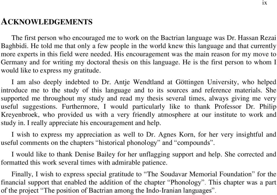 His encouragement was the main reason for my move to Germany and for writing my doctoral thesis on this language. He is the first person to whom I would like to express my gratitude.