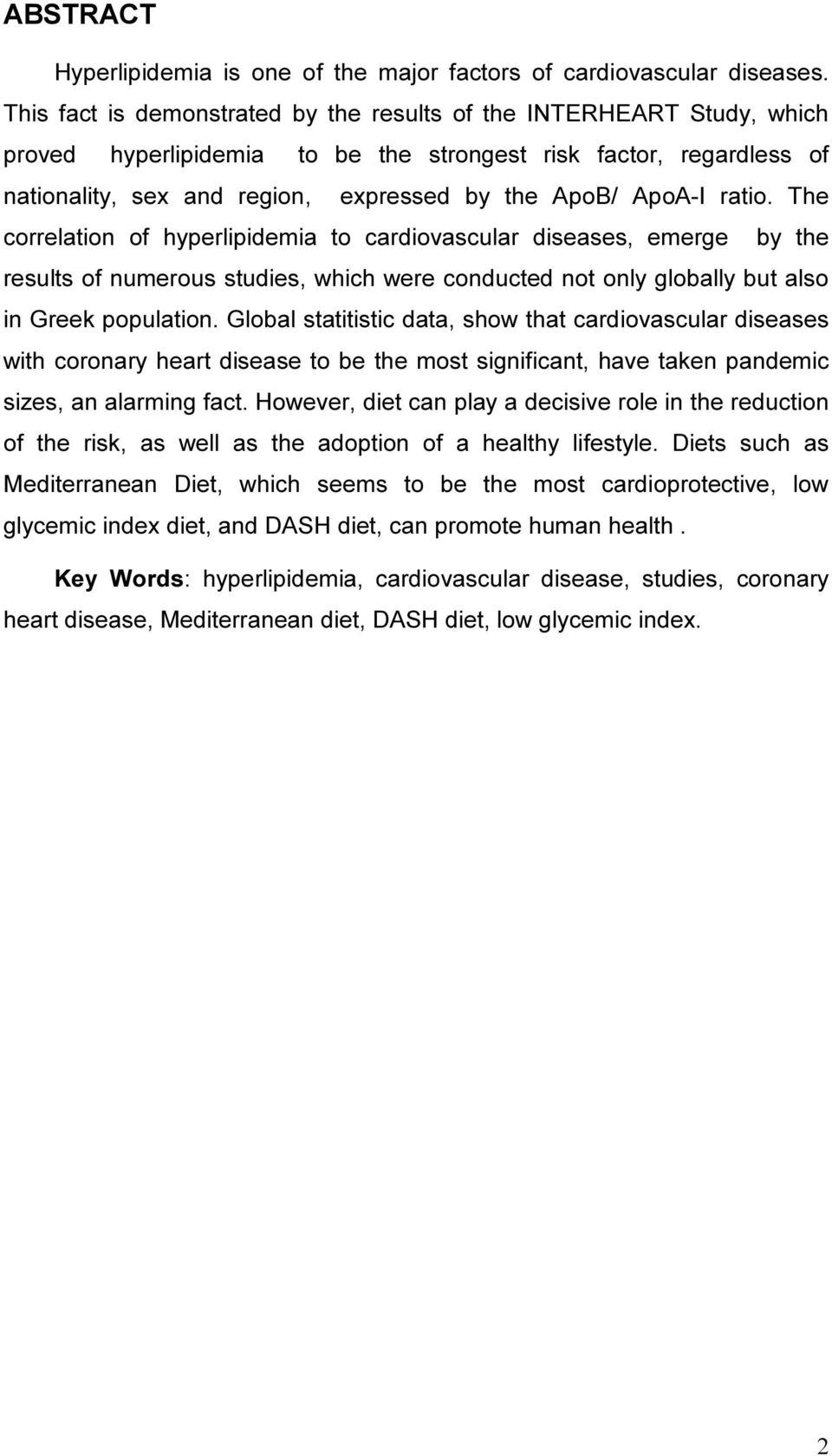ratio. The correlation of hyperlipidemia to cardiovascular diseases, emerge by the results of numerous studies, which were conducted not only globally but also in Greek population.