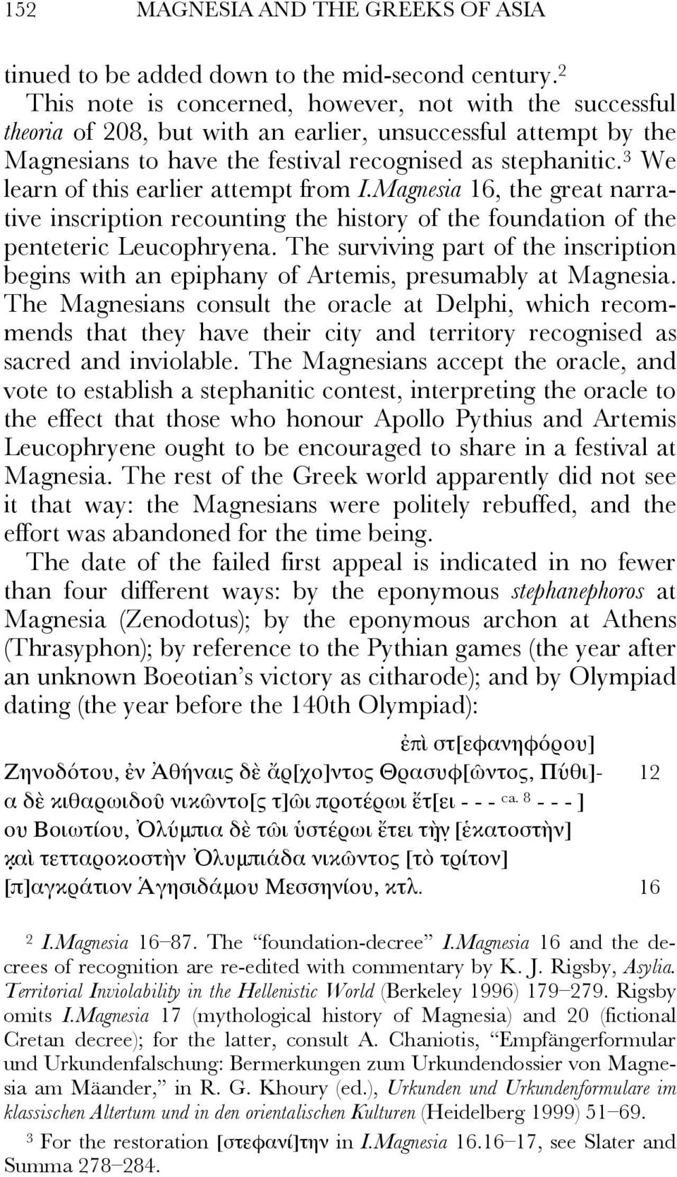 3 We learn of this earlier attempt from I.Magnesia 16, the great narrative inscription recounting the history of the foundation of the penteteric Leucophryena.