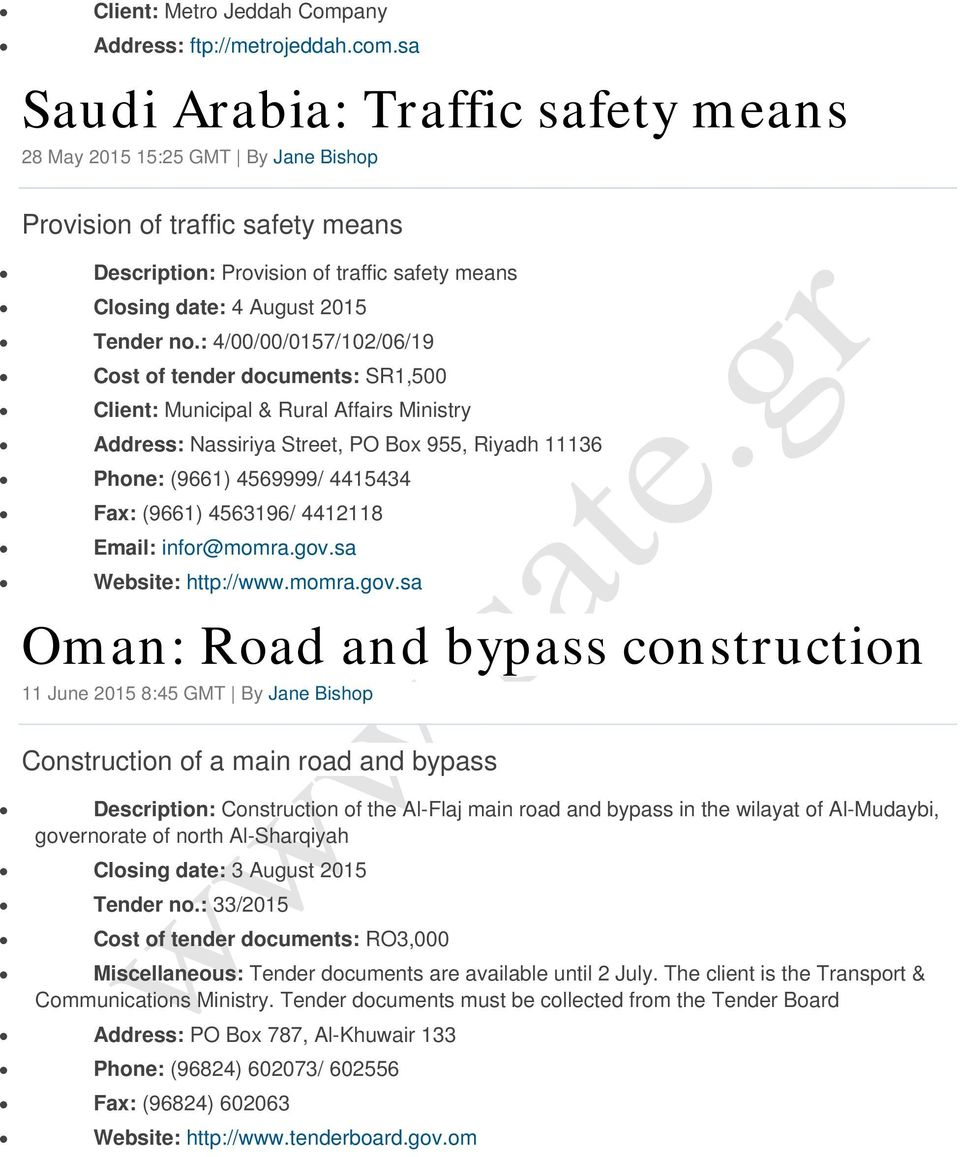 : 4/00/00/0157/102/06/19 Cost of tender documents: SR1,500 Client: Municipal & Rural Affairs Ministry Address: Nassiriya Street, PO Box 955, Riyadh 11136 Phone: (9661) 4569999/ 4415434 Fax: (9661)