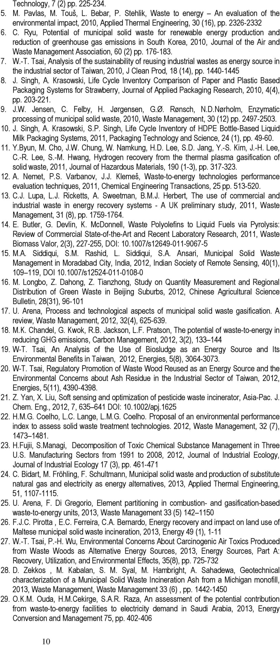 176-183. 7. W.-T. Tsai, Analysis of the sustainability of reusing industrial wastes as energy source in the industrial sector of Taiwan, 2010, J Clean Prod, 18 (14), pp. 1440-1445 8. J. Singh, A.